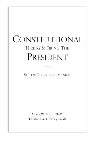 9780976458036: Constitutional Hiring & Firing the President: System Operations Manual