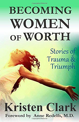 Becoming Women of Worth: Stories of Trauma & Triumph (Volume 2): Kristen Clark