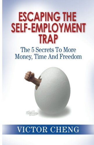 9780976462446: Escaping The Self Employment Trap: The 5 Secrets To More Time, Money And Freedom