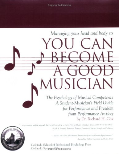 9780976463825: Managing Your Head and Body So You Can Become a Good Musician: The Psychology of Musical Competence--A Student-Musician's Field Guide for Performance and Freedom from Performance Anxiety