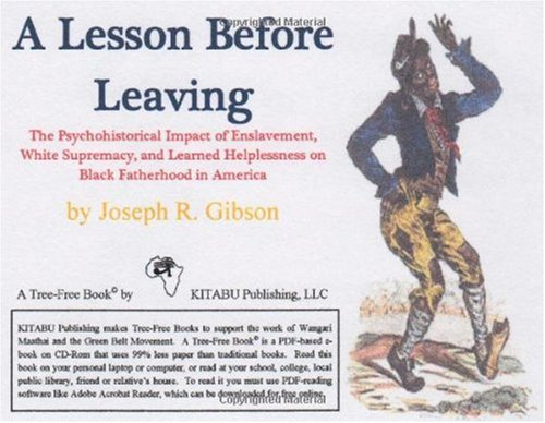 9780976468349: A Lesson Before Leaving: The Psychohistorical Impact of Enslavement, White Supremacy, and Learned Helplessness on Black Fatherhood in America