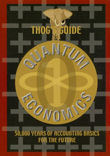 9780976469407: Thog's Guide to Quantum Economics: 50,000 Years of Accounting Basics for the Future