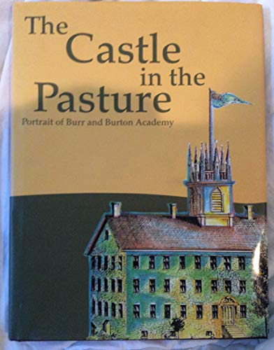 9780976471103: The Castle in the Pasture: Portrait of Burr and Burton Academy
