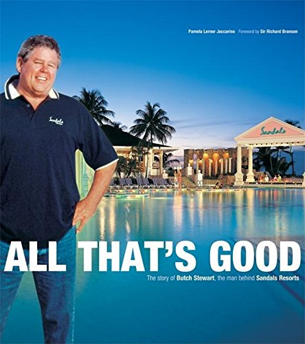 9780976471301: All That's Good: The Story of Butch Stewart, the Man Behind Sandals Resorts (Corporate)