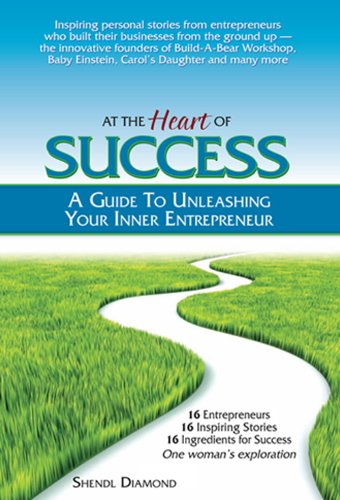 9780976472452: At the Heart of Success: A Guide to Unleashing Your Inner Entrepreneur
