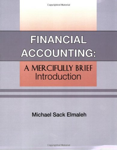 Financial Accounting: A Mercifully Brief Introduction: Michael Sack Elmaleh