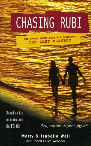 Chasing Rubi: The Truth About Porfirio Rubirosa the Last Playboy: Marty Wall; Isabella Wall; ...