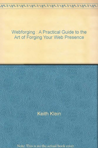 9780976477709: Webforging : A Practical Guide to the Art of Forging Your Web Presence