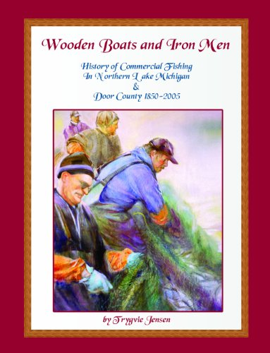 9780976478270: Wooden Boats and Iron Men: History of Commercial Fishing in Northern Lake Michigan & Door County, 1850-2005