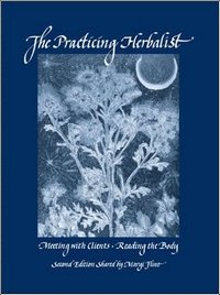 9780976483632: The Practicing Herbalist: Meeting With Clients, Reading the Body