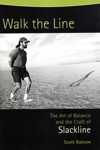 Walk the Line: The Art of Balance and the Craft of Slackline: Balcom, Scott
