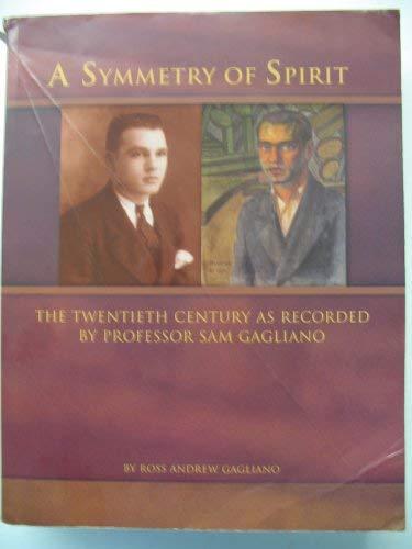 9780976486305: A Symmetry of Spirit: The Twentieth Century as Recorded by Professor Sam Gagliano