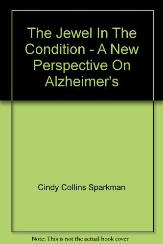 The Jewel In The Condition - A New Perspective On Alzheimer's: Cindy Collins Sparkman