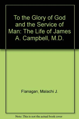 9780976495604: To The Glory of God and The Service of Man: The Life of James A. Campbell M.D.