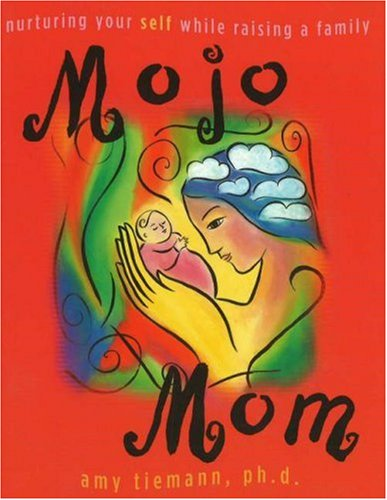 9780976498018: Mojo Mom: Nurturing Your Self While Raising a Family