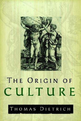 The Origin of Culture and Civilization: The: Thomas Dietrich
