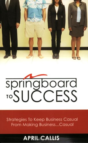 9780976517108: Springboard to Success: Strategies To Keep Business Casual From Making Business... Casual