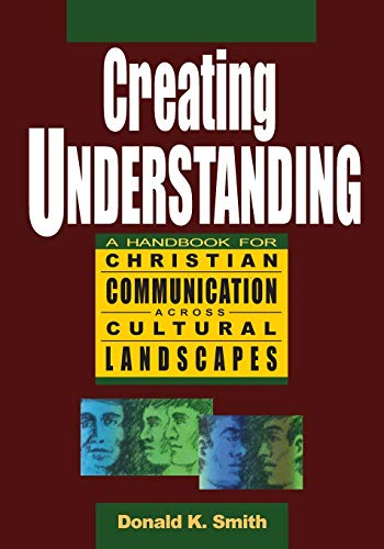 9780976518631: Creating Understanding: A Handbook For Christian Communication Across Cultural Landscapes, 2nd Printing (2013)