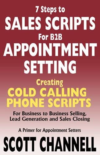 9780976524199: 7 STEPS to SALES SCRIPTS for B2B APPOINTMENT SETTING.: Creating Cold Calling Phone Scripts for Business to Business Selling, Lead Generation and Sales Closing. A Primer for Appointment Setters.