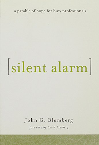 Silent Alarm: A Parable of Hope for Busy Professionals: Blumberg, John G.