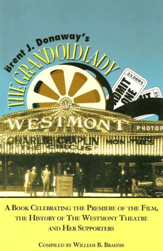 9780976532514: Brent J. Donaway's the Grand Old Lady: A Book Celebrating the Premiere of the Film, the History of the Westmont Theatre and Her Supporters