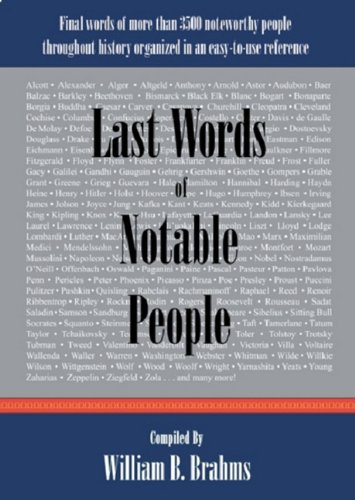 9780976532521: Last Words of Notable People: Final Words of More Than 3500 Noteworthy People Throughout History