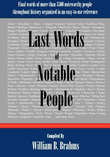 9780976532583: Last Words of Notable People: Final Words of More Than 3500 Noteworthy People Throughout History