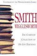 Smith Wigglesworth: Complete Collection of His Life Teachings: Wigglesworth, Smith