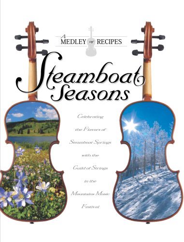 9780976539001: Steamboat Seasons: A Medley of Recipes Celebrating the Flavors of Steamboat Springs with Strings in the Mountains Music Festival