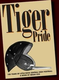 TIGER PRIDE One Hundred Years of Little Rock Central High Football: Cox, Brian