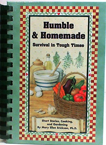9780976545361: Humble & Homemade: Survival in Tough Times/Short Stories, Cooking and Gardening
