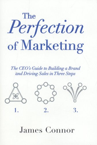 9780976546931: The Perfection of Marketing: The Ceo's Guide to Building a Brand and Driving Sales in Three Steps