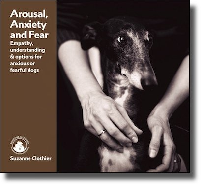 9780976548928: Arousal, Anxiety and Fear - Empathy, understanding & options for anxious or fearful dogs