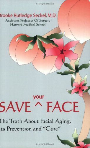9780976551805: Save Your Face: The Truth About Facial Aging, Its Prevention, and Cure