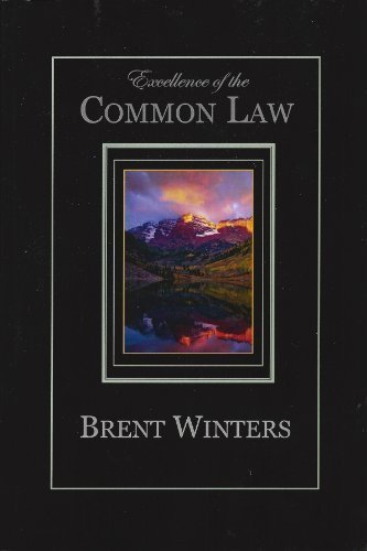 Excellence of the Common Law: Compared and: Brent Allan Winters