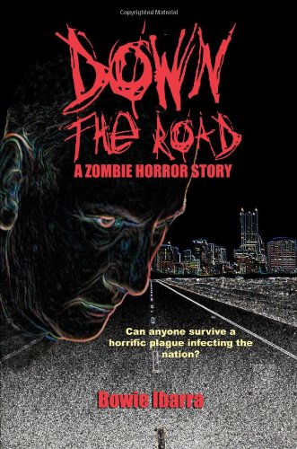 Down the Road: A Zombie Horror Story: Ibarra, Bowie