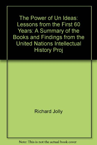 The Power of Un Ideas: Lessons from the First 60 Years: A Summary of the Books and Findings from ...