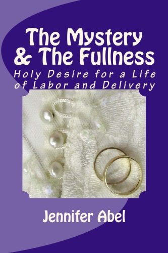 9780976565611: The Mystery And The Fullness, Part Two: Holy Desire for a Life of Labor and Delivery