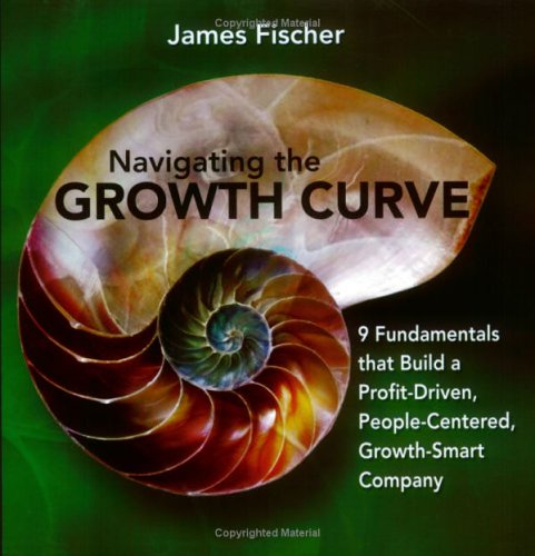 9780976576600: Navigating the Growth Curve : 9 Fundamentals to Build a Profit-Driven, People-Centered, Growth-Smart Company