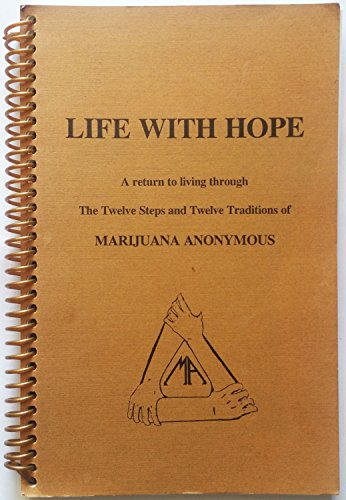 Life With Hope: A Return to Living Through the Twelve Steps and Twelve Traditions of Marijuana ...