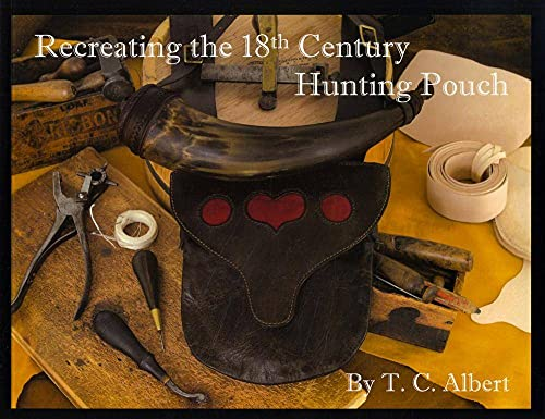 RECREATING THE 18TH CENTURY HUNTING POUCH: T.C. Albert
