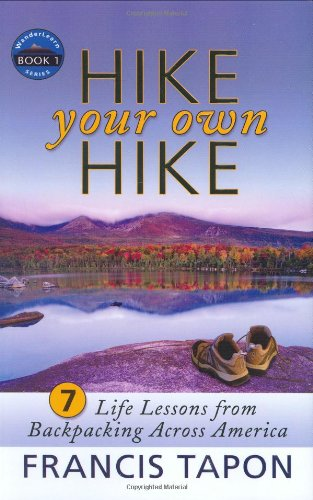 9780976581208: Hike Your Own Hike: 7 Life Lessons from Backpacking Across America (Wanderlearn)