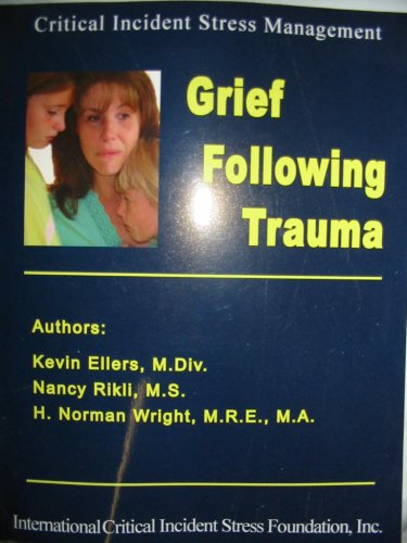 CISM: Grief Following Trauma - 1st Edition (Critical Incident Stress Management): Kevin Ellers, ...