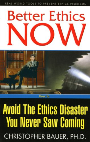 9780976586326: Better Ethics Now: How to Avoid the Ethics Disaster You Never Saw Coming