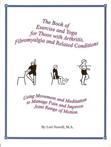 9780976588122: The Book of Exercise and Yoga for Those with Arthritis, Fibromyalgia, and Related Conditions: Using Movement and Meditation to Manage Pain and Improve Joint Range of Motion
