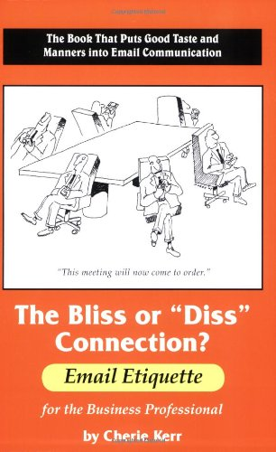 "The Bliss or ""Diss"" Connection?: Email Etiquette for the Business Professional: Kerr, ..."