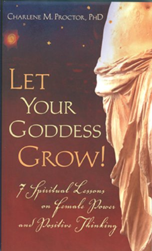 9780976601203: Let Your Goddess Grow!: 7 Spiritual Lessons on Female Power and Positive Thinking