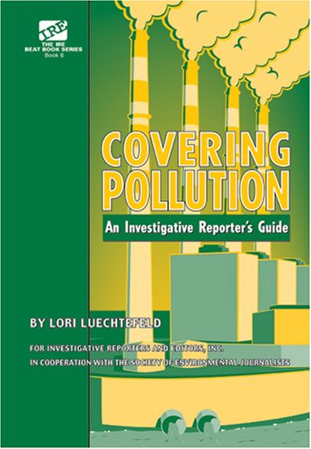 9780976603740: Covering Pollution: An Investigative Reporter's Guide (The IRE Beat Book Series, Book 6)