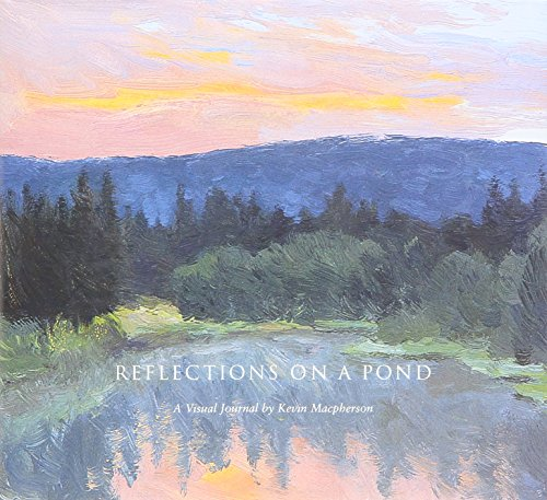 Reflections on a Pond: A Visual Journal: Kevin Macpherson