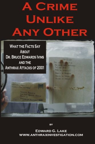 9780976616344: A Crime Unlike Any Other: What the Facts Say About Dr. Bruce Edwards Ivins and The Anthrax Attacks of 2001
